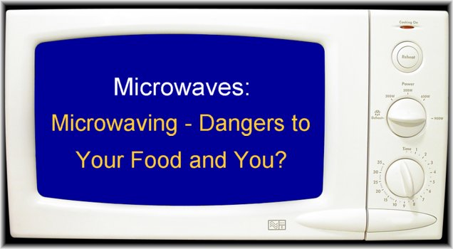 Microwave Ovens Can Be Dangerous - 9 Simple Tips for Keeping Your